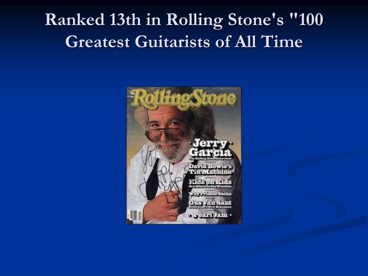 Ranked 13th in rolling stone s 100 greatest guitarists of all time