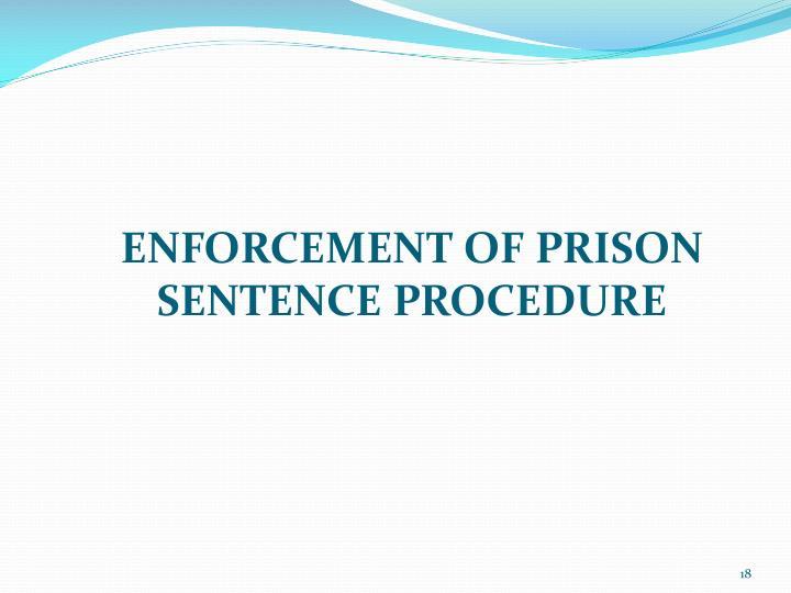ENFORCEMENT OF PRISON SENTENCE PROCEDURE
