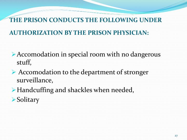 THE PRISON CONDUCTS THE FOLLOWING UNDER AUTHORIZATION BY THE PRISON PHYSICIAN: