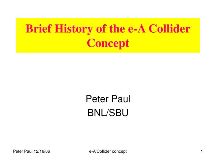 Brief history of the e a collider concept