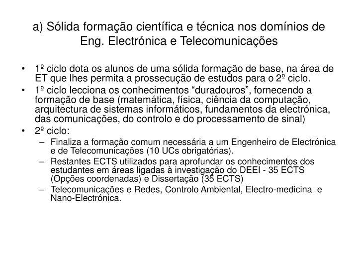 a) Sólida formação científica e técnica nos domínios de Eng. Electrónica e Telecomunicações