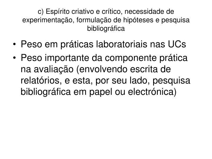 c) Espírito criativo e crítico, necessidade de experimentação, formulação de hipóteses e pesquisa bibliográfica