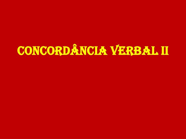 CONCORDÂNCIA VERBAL II