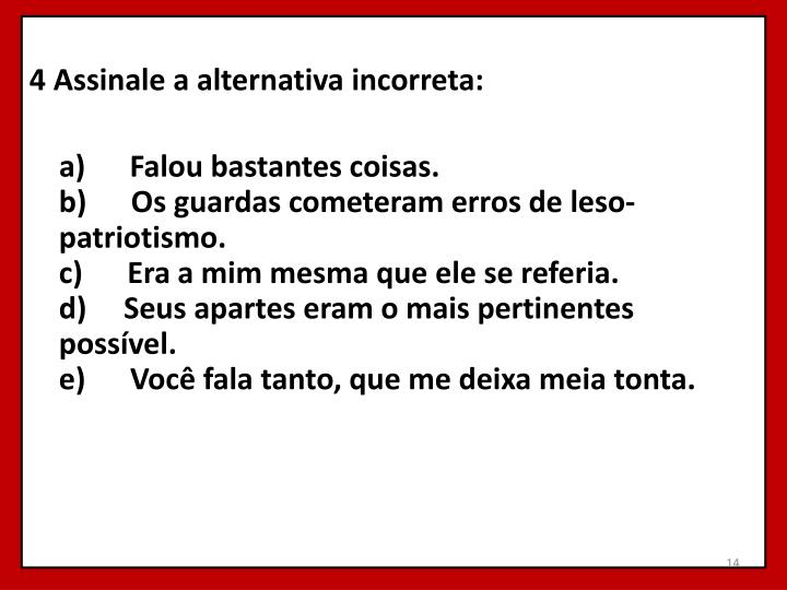 4 Assinale a alternativa incorreta: