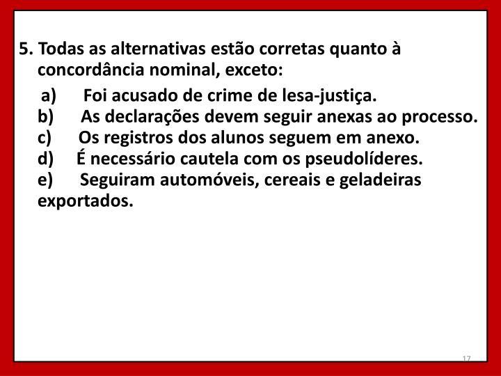 5. Todas as alternativas estão corretas quanto à concordância nominal, exceto: