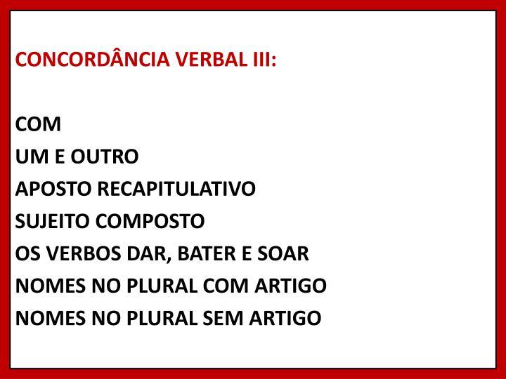 CONCORDÂNCIA VERBAL III: