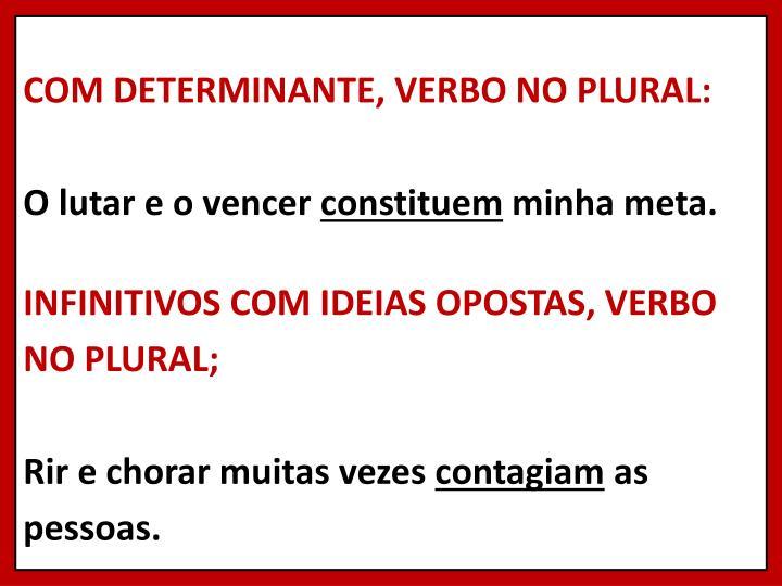 COM DETERMINANTE, VERBO NO PLURAL: