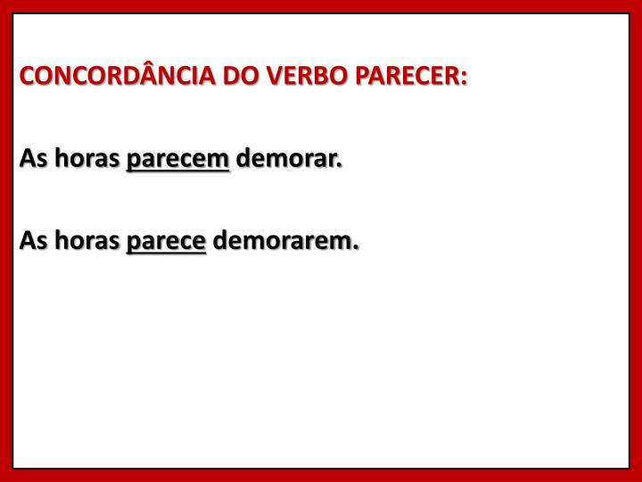 CONCORDÂNCIA DO VERBO PARECER: