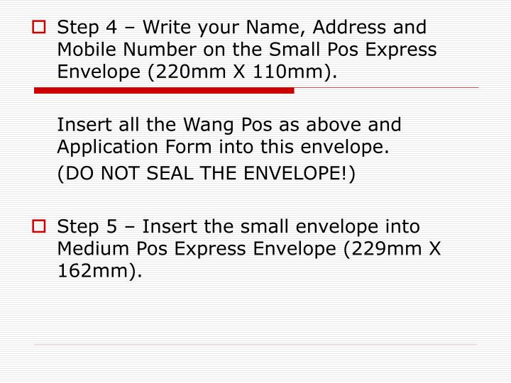 Step 4 – Write your Name, Address and Mobile Number on the Small Pos Express Envelope (220mm X 110mm).