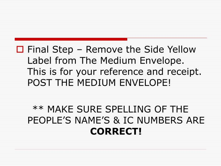 Final Step – Remove the Side Yellow Label from The Medium Envelope. This is for your reference and receipt. POST THE MEDIUM ENVELOPE!