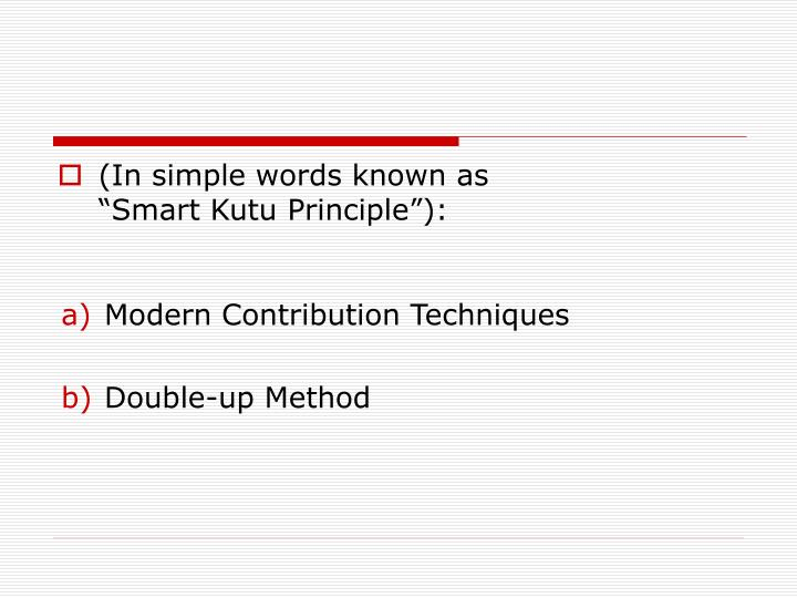 "(In simple words known as ""Smart Kutu Principle""):"