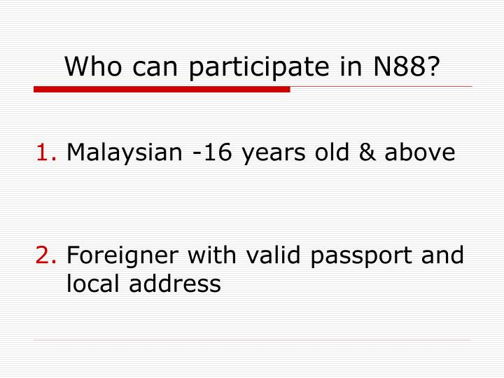 Who can participate in N88?
