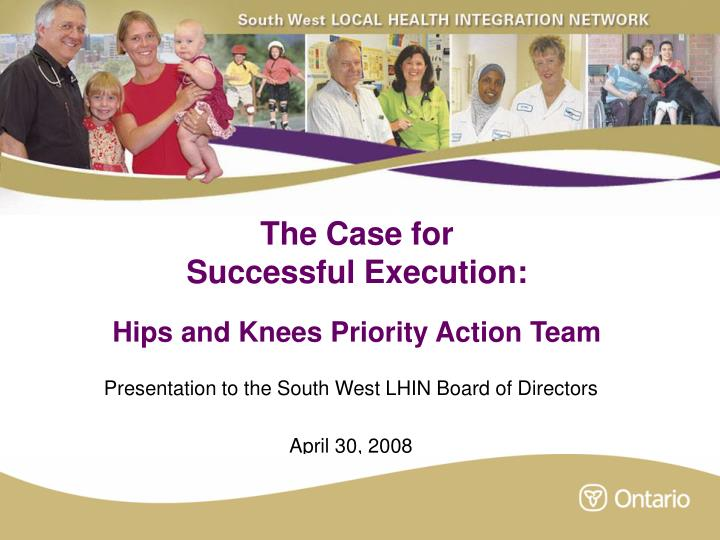 The case for successful execution hips and knees priority action team