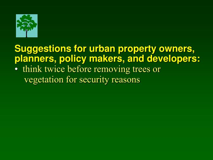 Suggestions for urban property owners, planners, policy makers, and developers:
