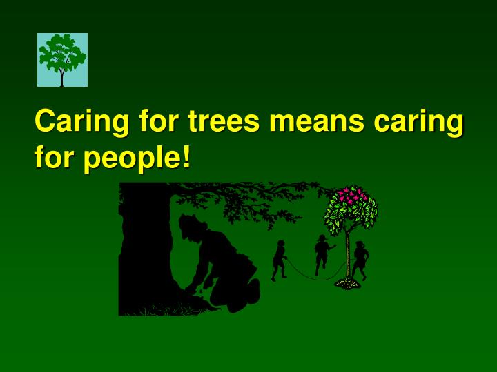 Caring for trees means caring for people!