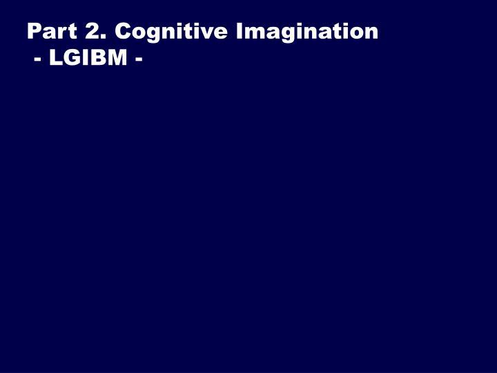 Part 2. Cognitive Imagination