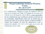 responsabilidad solidaria persona f sica art 26 a cff