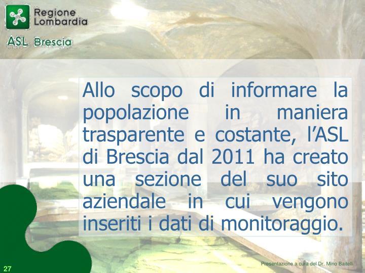 Allo scopo di informare la popolazione in maniera trasparente e costante, l'ASL di Brescia dal 2011 ha creato una sezione del suo sito aziendale in cui vengono inseriti i dati di monitoraggio.