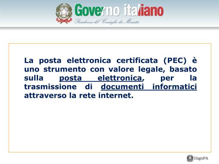La posta elettronica certificata (PEC) è uno strumento con valore legale, basato sulla
