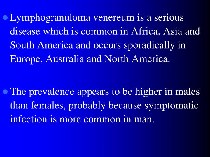 Lymphogranuloma venereum is a serious disease which is common in Africa, Asia and South America and occurs sporadically in Europe, Australia and North America.