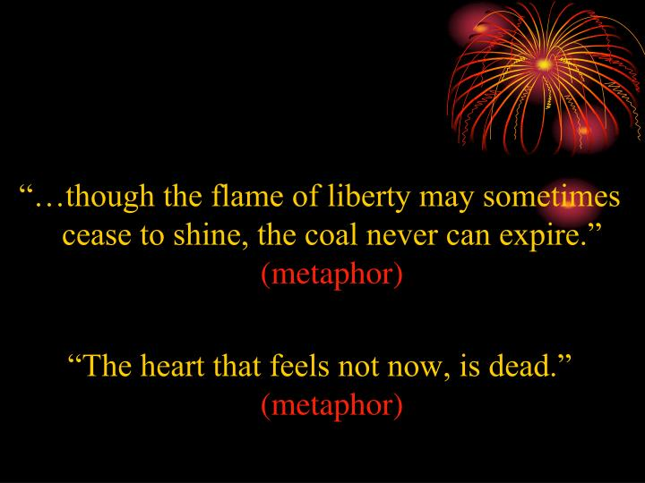 """…though the flame of liberty may sometimes cease to shine, the coal never can expire."""