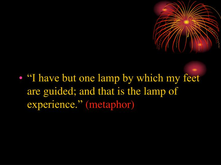 """I have but one lamp by which my feet are guided; and that is the lamp of experience."""