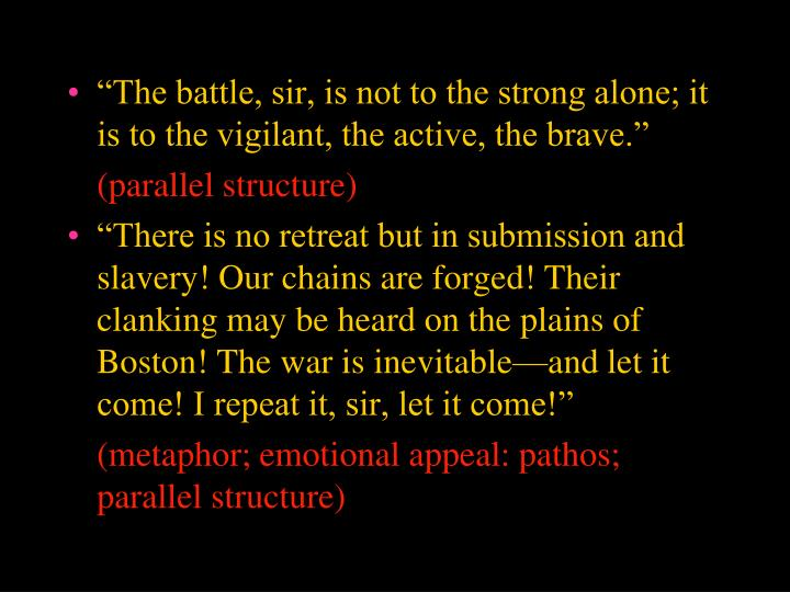 """The battle, sir, is not to the strong alone; it is to the vigilant, the active, the brave."""
