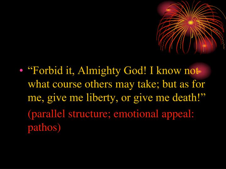 """Forbid it, Almighty God! I know not what course others may take; but as for me, give me liberty, or give me death!"""