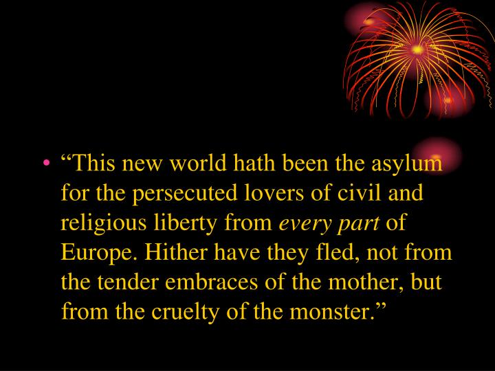 """This new world hath been the asylum for the persecuted lovers of civil and religious liberty from"