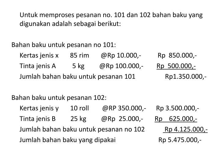 Untuk memproses pesanan no. 101 dan 102 bahan baku yang digunakan adalah sebagai berikut: