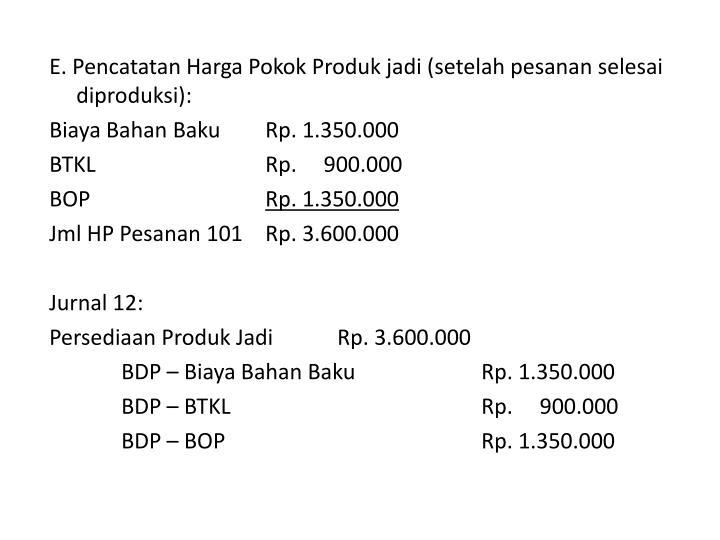 E. Pencatatan Harga Pokok Produk jadi (setelah pesanan selesai diproduksi):