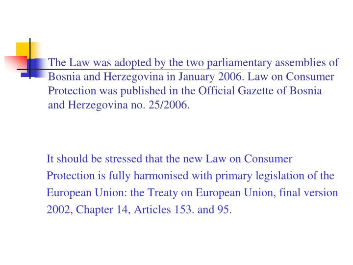 The Law was adopted by the two parliamentary assemblies of Bosnia and Herzegovina