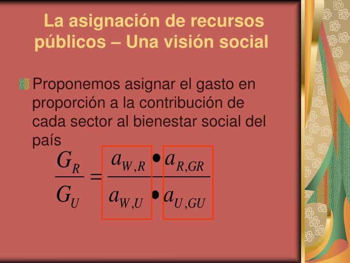 La asignación de recursos públicos – Una visión social