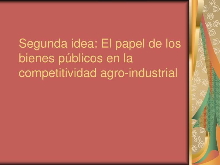 Segunda idea: El papel de los bienes públicos en la competitividad agro-industrial