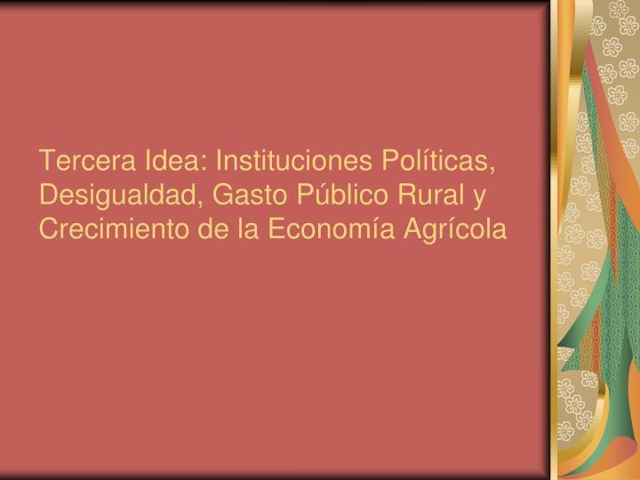 Tercera Idea: Instituciones Políticas, Desigualdad, Gasto P