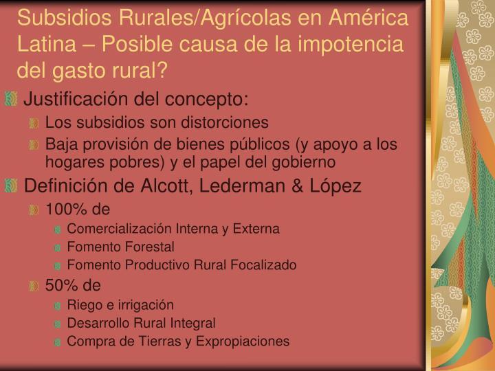 Subsidios Rurales/Agrícolas en América Latina – Posible causa de la impotencia del gasto rural?