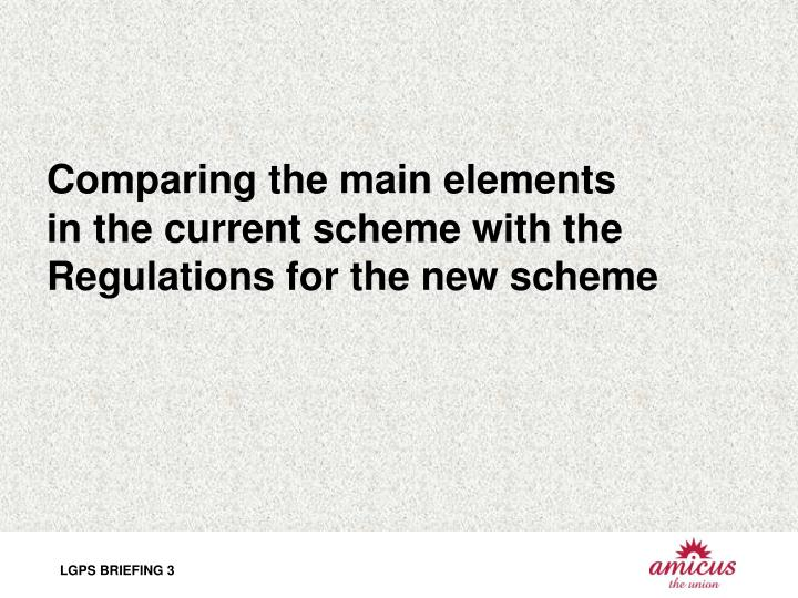 Comparing the main elements in the current scheme with the regulations for the new scheme