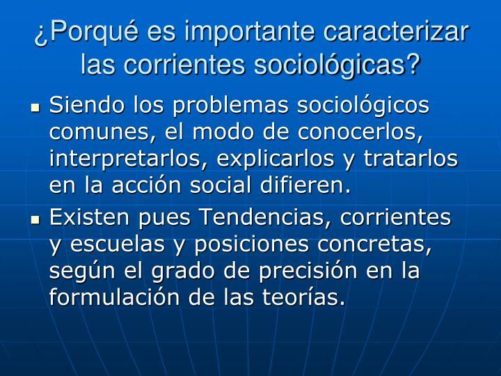 ¿Porqué es importante caracterizar las corrientes sociológicas?