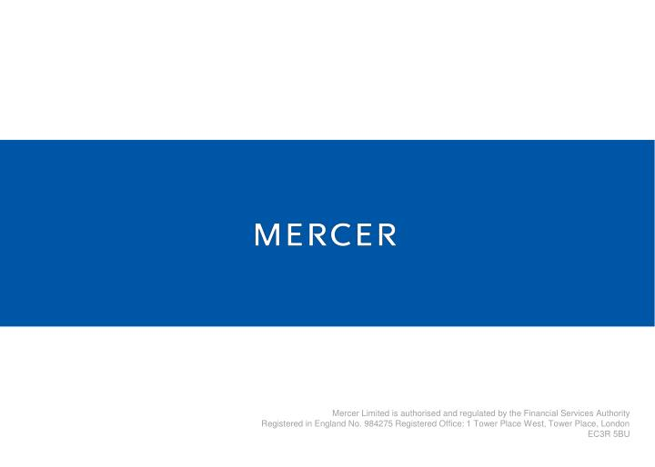 Mercer Limited is authorised and regulated by the Financial Services Authority