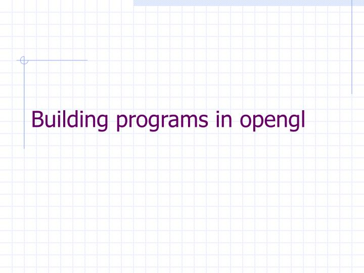 Building programs in opengl