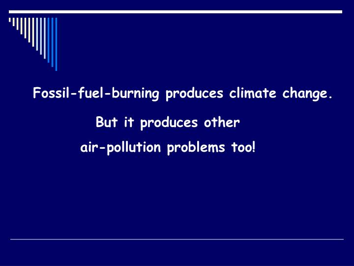Fossil-fuel-burning produces climate change.