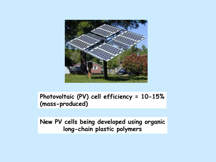 Photovoltaic (PV) cell efficiency = 10-15%