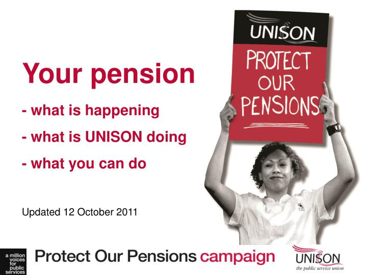 Your pension what is happening what is unison doing what you can do updated 12 october 2011