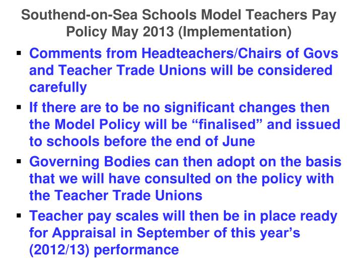 Southend-on-Sea Schools Model Teachers Pay Policy May 2013 (Implementation)