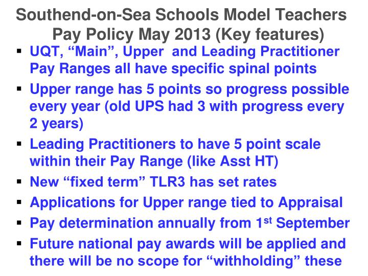 Southend-on-Sea Schools Model Teachers Pay Policy May 2013 (Key features)