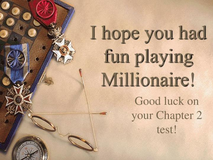 I hope you had fun playing Millionaire!