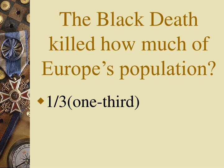 The Black Death killed how much of Europe's population?