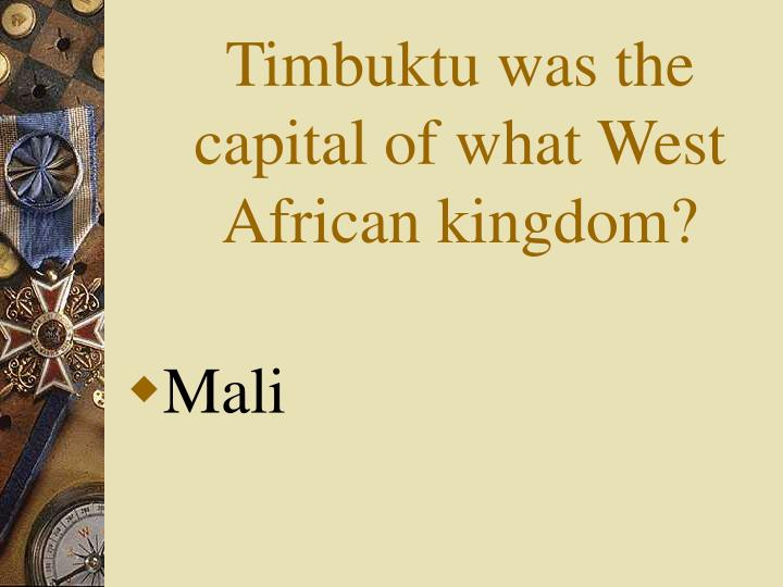 Timbuktu was the capital of what West African kingdom?