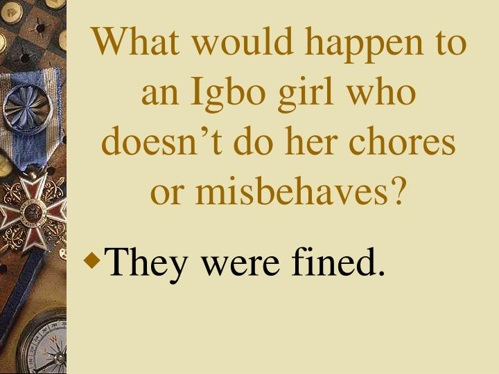 What would happen to an Igbo girl who doesn't do her chores or misbehaves?