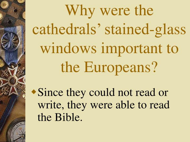 Why were the cathedrals' stained-glass windows important to the Europeans?